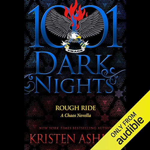 Rough Ride     A Chaos Novella              By:                                                                                                                                 Kristen Ashley                               Narrated by:                                                                                                                                 Kate Russell                      Length: 5 hrs and 36 mins     10 ratings     Overall 4.4