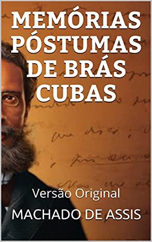 MEMÓRIAS PÓSTUMAS DE BRÁS CUBAS : Versão Original