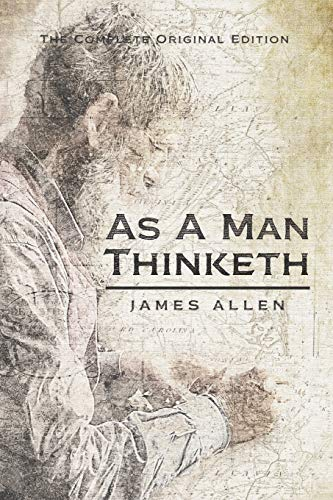 As a Man Thinketh (Annotated): The Complete and Ultimate Edition Of Destiny: 1 (Guides To The Personal Success)