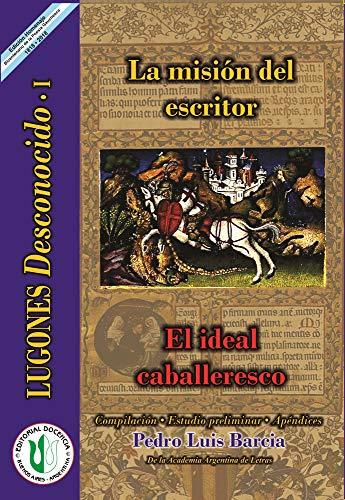 La misión del escritor - El ideal caballeresco: Serie Lugones Desconocido I