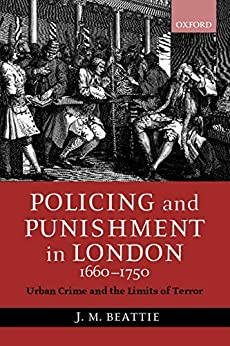 Policing And Punishment In London 1660 1750: Urban Crime And The Limits Of Terror by [John  M. Beattie]