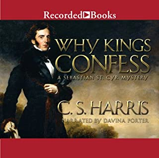 Why Kings Confess     A Sebastian St. Cyr Mystery              Written by:                                                                                                                                 C. S. Harris                               Narrated by:                                                                                                                                 Davina Porter                      Length: 10 hrs and 44 mins     6 ratings     Overall 5.0