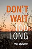 Don't Wait Too Long