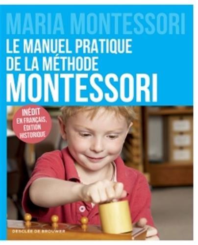 Le manuel pratique de la méthode Montessori: Inédit...