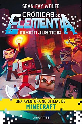Crónicas de Elementia 1. Misión justicia: Una aventura no oficial de Minecraft: 28 (Fantasía)