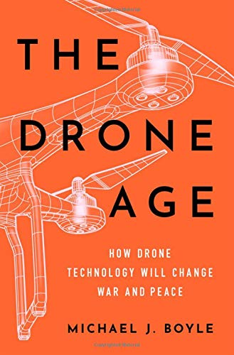 The Drone Age: How Drone Technology Will Change War and Peace
