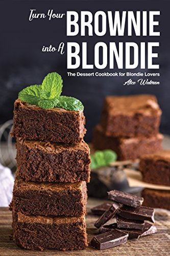 Turn Your Brownie into A Blondie: The Dessert Cookbook for Blondie Lovers (English Edition)
