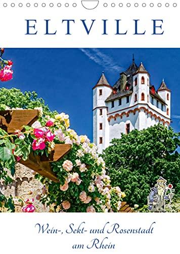 ELTVILLE – Wein-, Sekt- und Rosenstadt am Rhein (Wandkalender 2022 DIN A4 hoch)