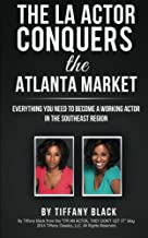 The LA Actor Conquers the Atlanta Market: Everything you need to know about becoming a working actor in the southeast region