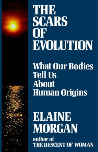 Scars of Evolution: What Our Bodies Tell Us About Human Origins