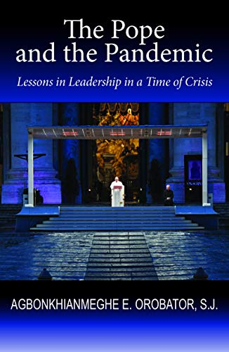 The Pope and the Pandemic: Lessons in Leadership in a Time of Crisis