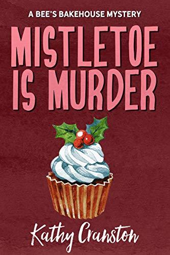 Mistletoe is Murder (Bee's Bakehouse Mysteries Book 6)