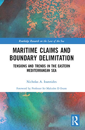 Maritime Claims and Boundary Delimitation: Tensions and Trends in the Eastern Mediterranean Sea (Routledge Research on the Law of the Sea) (English Edition)
