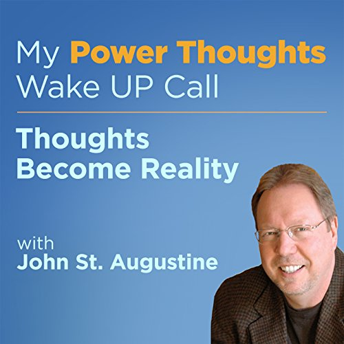 Thoughts Become Reality with John St. Augustine                   By:                                                                                                                                 Robin B. Palmer                               Narrated by:                                                                                                                                 John St. Augustine                      Length: 2 mins     Not rated yet     Overall 0.0