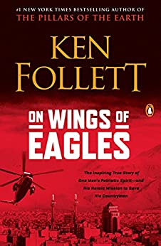 On Wings of Eagles: The Inspiring True Story of One Man's Patriotic Spirit--and His Heroic Mission to Save His Countrymen (English Edition) de [Ken Follett]