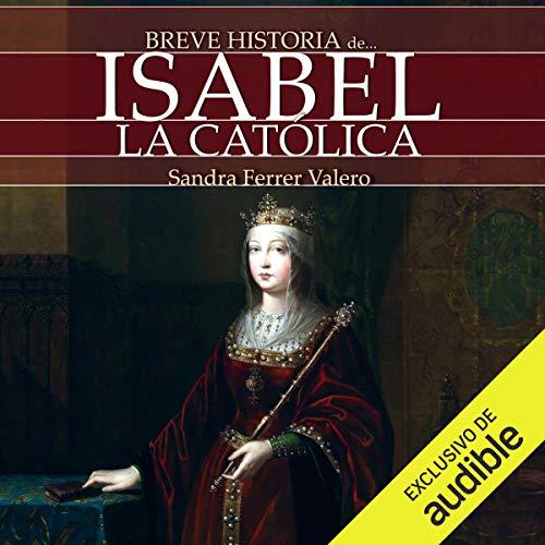 Breve historia de Isabel la Católica (Narración en Castellano) [Brief History of Isabel la Católica (Narration in Spanish)] cover art