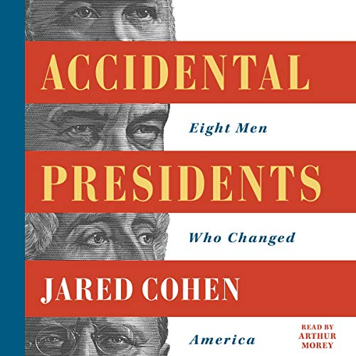Accidental Presidents     Eight Men Who Changed America              Written by:                                                                                                                                 Jared Cohen                               Narrated by:                                                                                                                                 Arthur Morey                      Length: 16 hrs and 57 mins     2 ratings     Overall 4.5