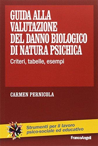 Guida alla valutazione del danno biologico di natura psichica. Criteri, tabelle, esempi