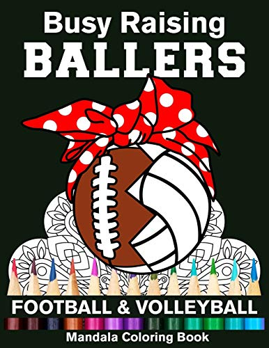 Busy Raising Ballers Football And Volleyball Mandala Coloring Book: Funny Football And Volleyball Mom Ball with Headband Mandala Coloring Book
