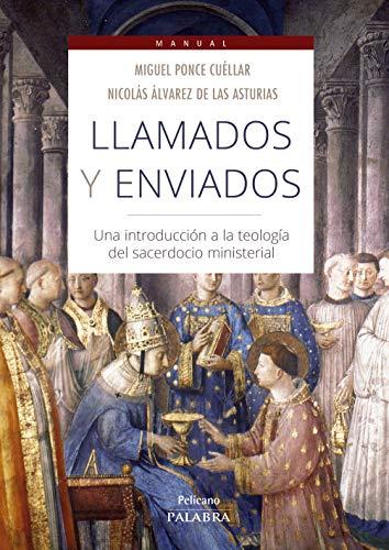 Llamados y enviados: Una introducción a la teología del sacerdocio ministerial (Pelícano. Manual)