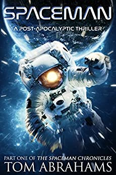 SpaceMan: A Post-Apocalyptic Thriller (The SpaceMan Chronicles Book 1) by [Tom Abrahams]