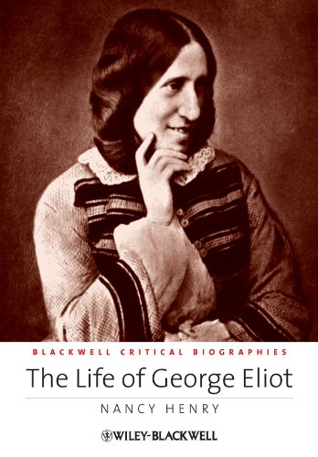 The Life of George Eliot: A Critical Biography (Wiley Blackwell Critical Biographies Book 13)
