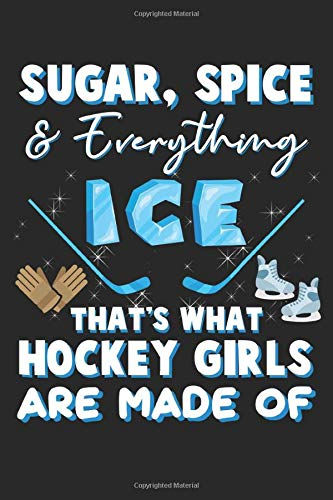 Sugar, Spice: Hockey Stick Puck Skate Goalkeeper Ice Hockey Girl Notebook 6x9 Inches 120 dotted pages for notes, drawings, formulas | Organizer writing book planner diary