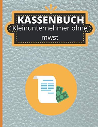 Kassenbuch Kleinunternehmer ohne MwSt: Einnahmen Überschuss Rechnung/Ausgaben Buchführung für Kleingewerbe und Kleinunternehmer