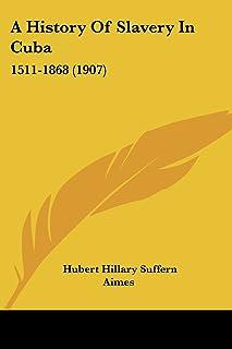 A History Of Slavery In Cuba: 1511-1868 (1907)