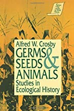 Germs, Seeds and Animals: Studies in Ecological History (Sources and Studies in World History)