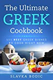 The Ultimate Greek Cookbook: 111 BEST Greek Dishes To Cook Right Now (Balkan Food)
