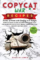 Copycat War Recipes: Dishes at Home with Quality on A Budget. Complete Guide To Cook The Most Popular And Tasty Italian Recipes Step By Step. Brunch, Dinner, Side Dish, Desserts And MUCH MORE!