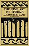 The Fine Art of Fishing (Legacy Edition): A Classic Handbook on Shore, Stream, Canoe, and Fly Fishing Equipment and Technique for Trout, Bass, Salmon, ... (The Classic Outing Handbooks Collection)