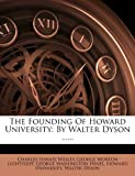 The Founding Of Howard University: By Walter Dyson ......