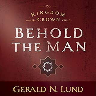 Kingdom and the Crown Vol. 3: Behold the Man audiobook cover art