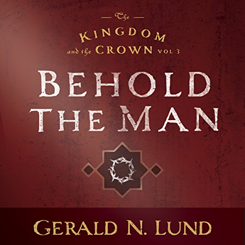 Kingdom and the Crown Vol. 3: Behold the Man cover art