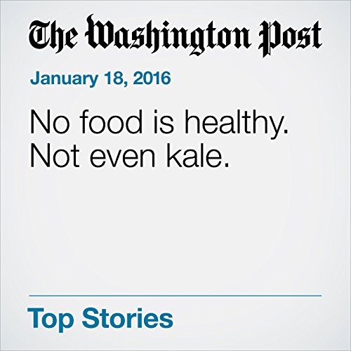 No Food Is Healthy. Not Even Kale audiobook cover art