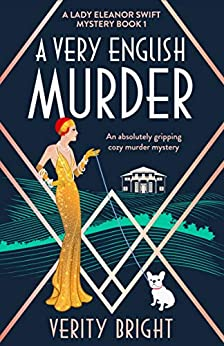 A Very English Murder: An absolutely gripping cozy murder mystery (A Lady Eleanor Swift Mystery Book 1) by [Verity Bright]