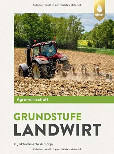 Agrarwirtschaft Grundstufe Landwirt: Fachtheorie für Boden, Pflanze, Tier, Technik
