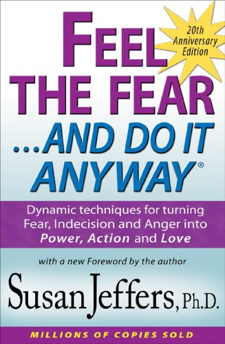 Feel the Fear and Do It Anyway®: Dynamic techniques for turning Fear, Indecision and Anger into Power, Action and Love by [Susan Jeffers Ph.D.]
