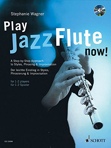 Play Jazz Flute - now!: A Step-by-Step Approach to Styles, Phrasing & Improvisation. Flöte. Lehrbuch mit CD.