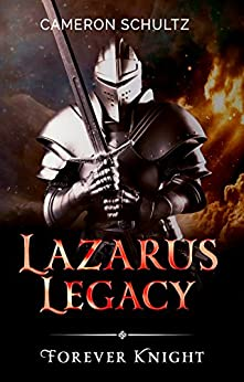 LAZARUS LEGACY: Forever Knight by [Cameron Schultz]