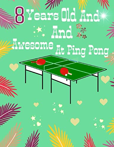 8 Years Old And Awesome At Ping Pong: Doodling & Drawing Art Book Table Tennis Sketchbook For Boys And Girls   Perfect For Drawing And Sketching   Sketchbook Gift ( 8.5 x 11-120 pages)