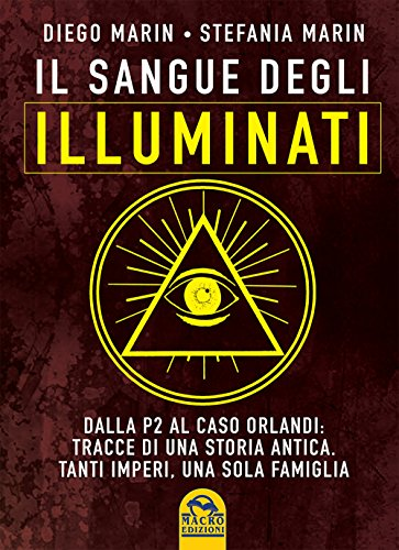 Il sangue degli Illuminati. Dalla P2 al caso Orlandi: tracce di una storia antica. Tanti imperi, una sola famiglia
