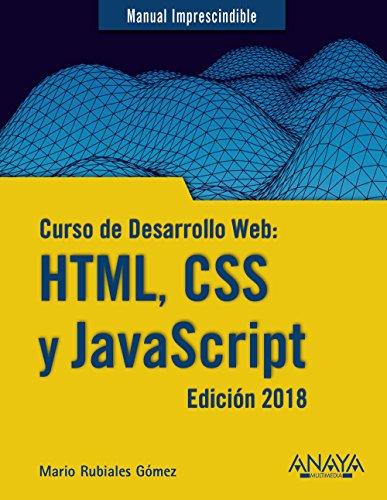 Curso de Desarrollo Web: HTML, CSS y JavaScript. Edición 2018 (Manuales Imprescindibles)