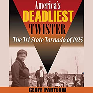 America's Deadliest Twister     The Tri-State Tornado of 1925               By:                                                                                                                                 Geoff Partlow                               Narrated by:                                                                                                                                 Bob Goding                      Length: 4 hrs and 2 mins     6 ratings     Overall 3.3