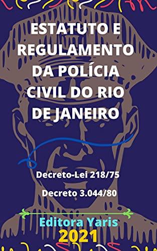 Estatuto da Polícia Civil do Rio de Janeiro - Inclui Regulamento: Atualizado - 2021