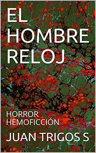 EL HOMBRE RELOJ: HORROR HEMOFICCIÓN (Spanish Edition)