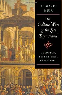 The Culture Wars of the Late Renaissance: Skeptics, Libertines, and Opera (The Bernard Berenson Lectures on the Italian Renaissance Delivered at Villa I Tatti)
