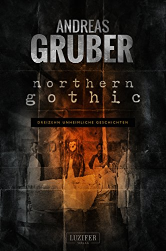 NORTHERN GOTHIC: Unheimliche Geschichten (Andreas Gruber Erzählbände 1)
